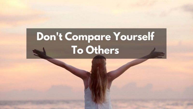 don't compare your self to anyone