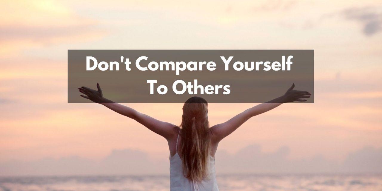 किसी से अपनी तुलना मत करो – Kisi Se Apni Tulna Mat Karo